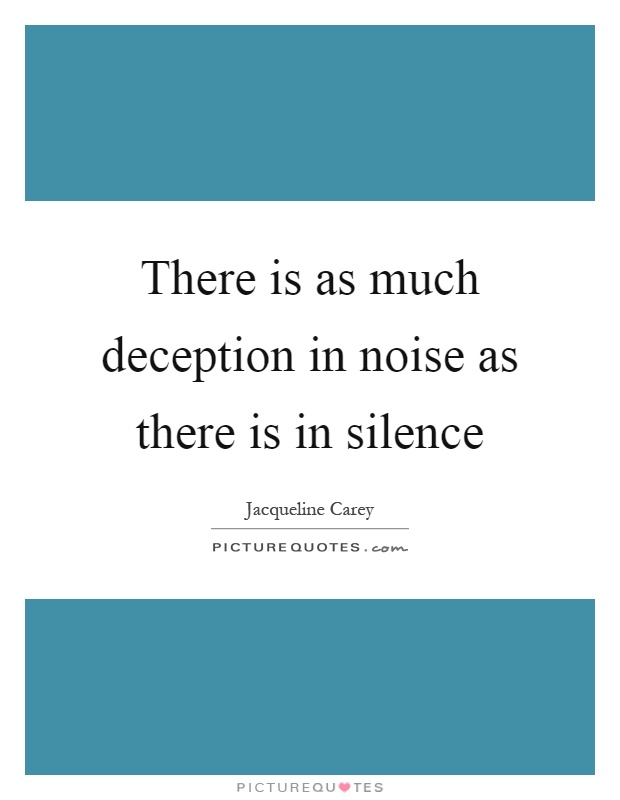 There is as much deception in noise as there is in silence Picture Quote #1