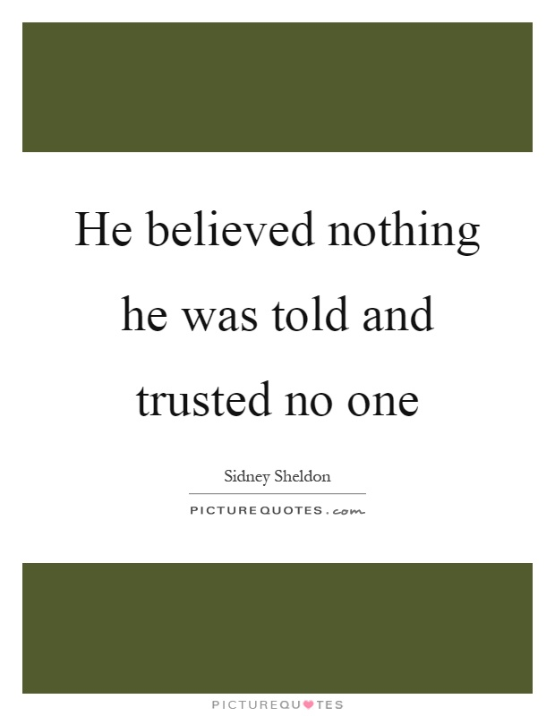 He believed nothing he was told and trusted no one Picture Quote #1