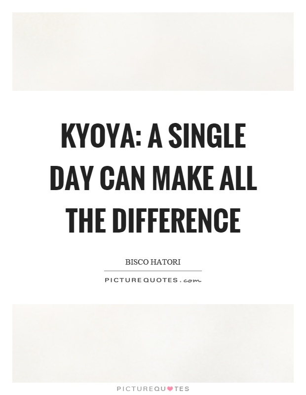 Kyoya: A single day can make all the difference Picture Quote #1
