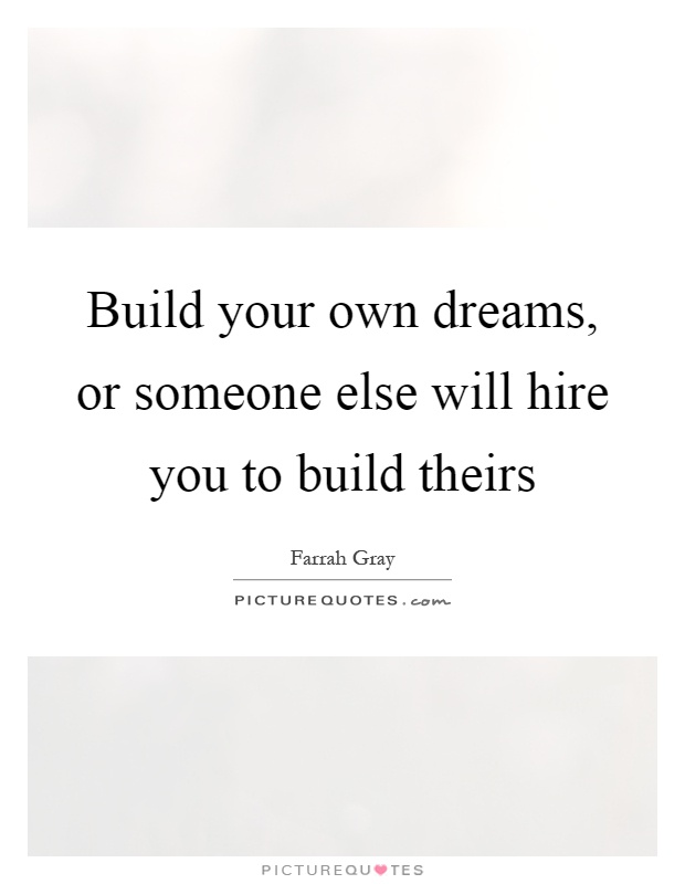 Build your own dreams, or someone else will hire you to build theirs Picture Quote #1