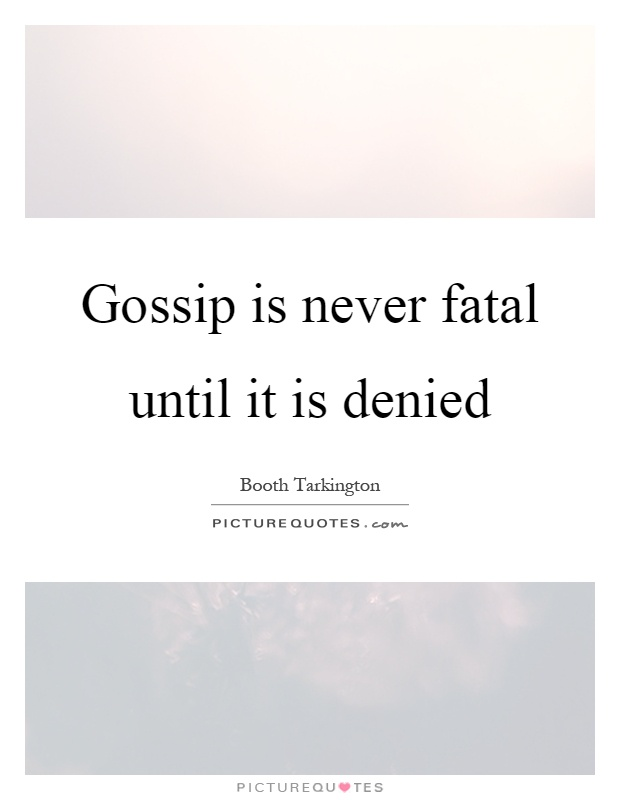 Gossip is never fatal until it is denied Picture Quote #1