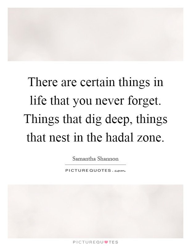 There are certain things in life that you never forget. Things that dig deep, things that nest in the hadal zone Picture Quote #1