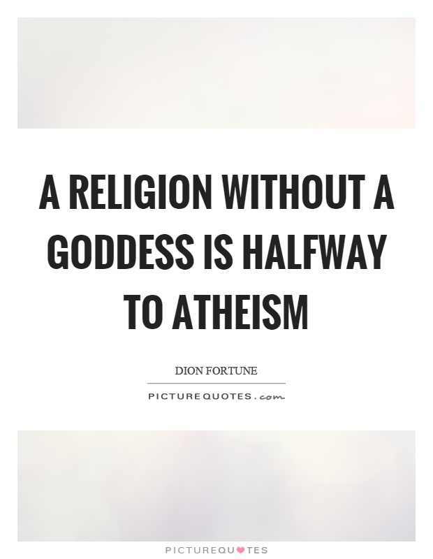 A religion without a goddess is halfway to atheism Picture Quote #1