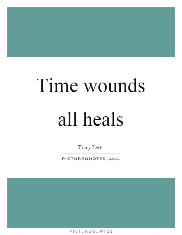 Time wounds all heals Picture Quote #1