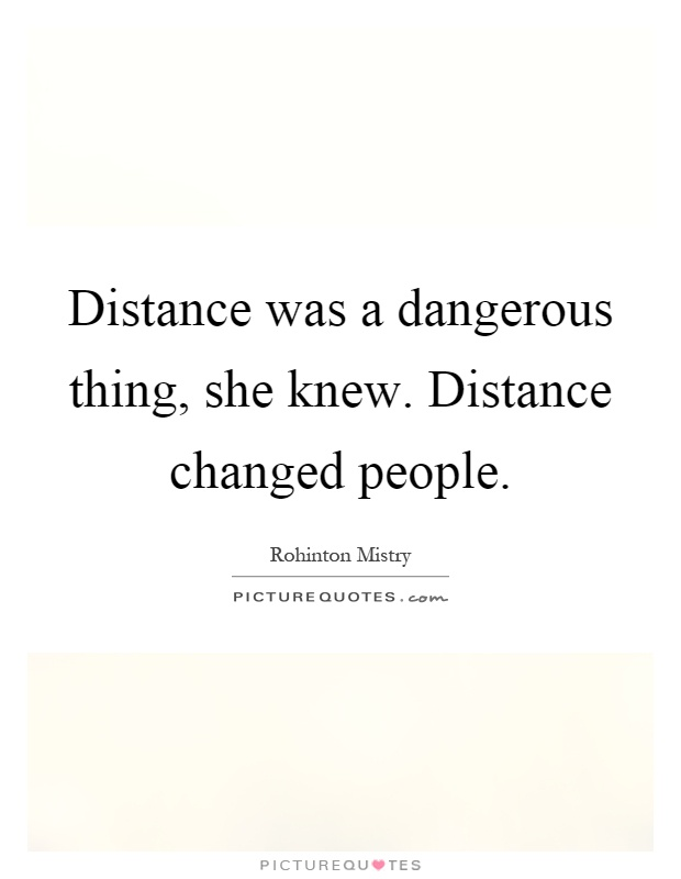Distance was a dangerous thing, she knew. Distance changed people Picture Quote #1