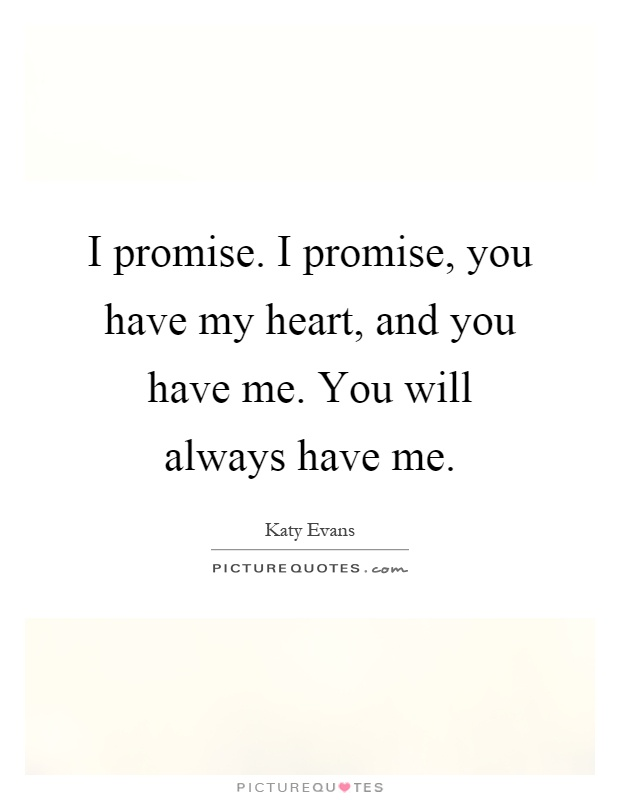 I Promise Quotes Custom I Promisei Promise You Have My Heart And You Have Meyou