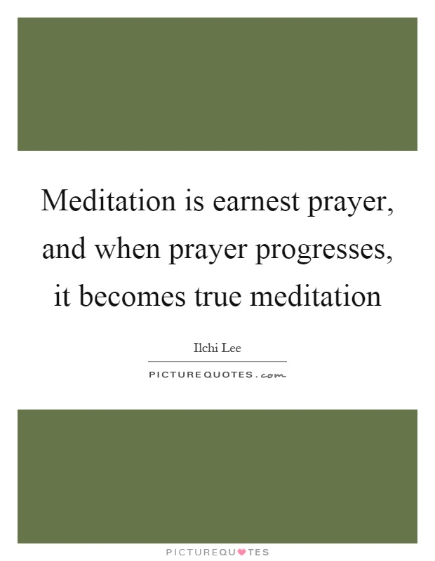 Meditation is earnest prayer, and when prayer progresses, it becomes true meditation Picture Quote #1