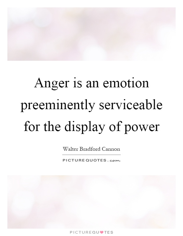 Anger is an emotion preeminently serviceable for the display of power Picture Quote #1