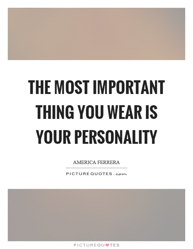 The most important thing you wear is your personality Picture Quote #1