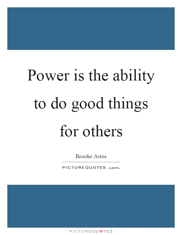 Power is the ability to do good things for others Picture Quote #1
