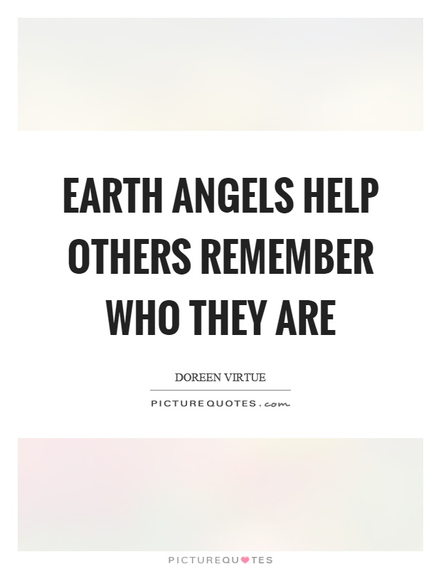 Earth angels help others remember who they are Picture Quote #1