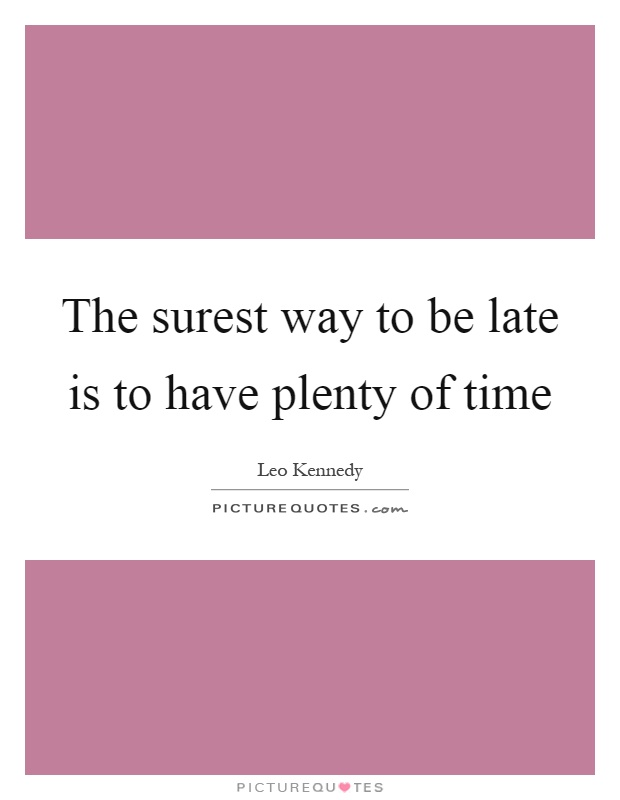 The surest way to be late is to have plenty of time Picture Quote #1