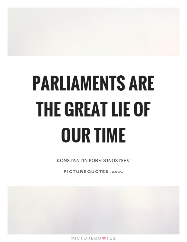 Parliaments are the great lie of our time Picture Quote #1