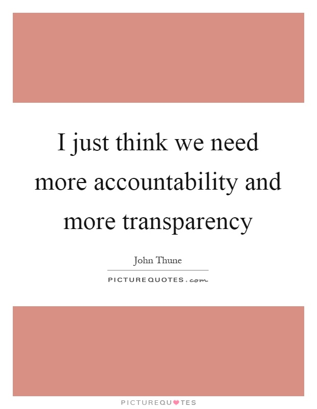 I just think we need more accountability and more transparency Picture Quote #1
