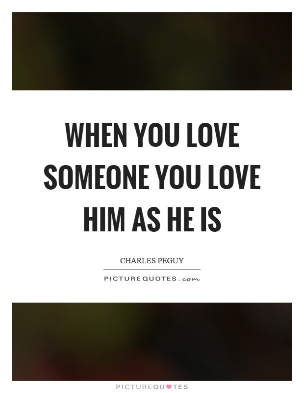 When you love someone you love him as he is Picture Quote #1