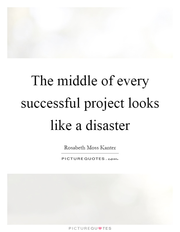 The middle of every successful project looks like a disaster – Project Quote