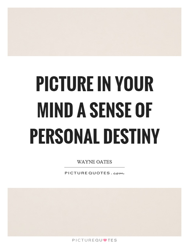 Picture in your mind a sense of personal destiny Picture Quote #1