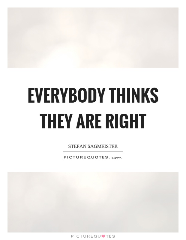 Everybody thinks they are right Picture Quote #1