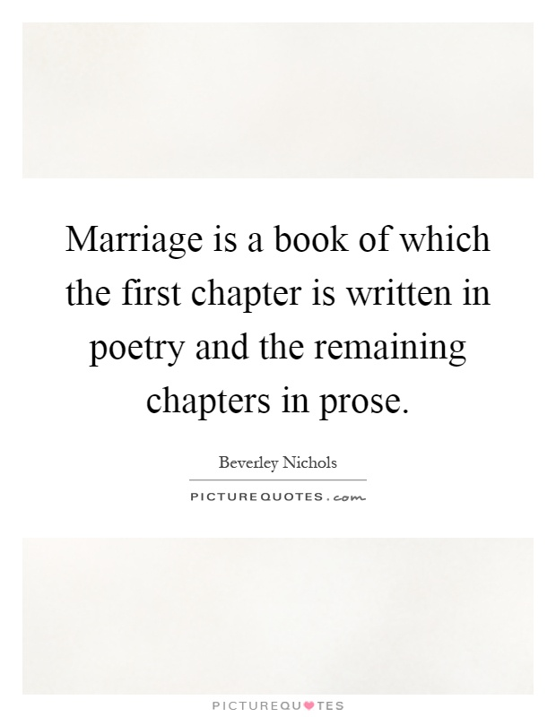 Marriage is a book of which the first chapter is written in poetry and the remaining chapters in prose Picture Quote #1