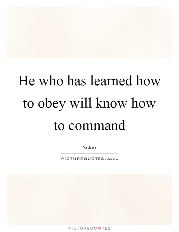 He who has learned how to obey will know how to command Picture Quote #1