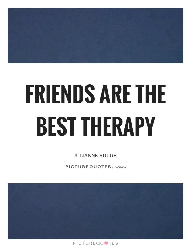 Friends are the best therapy Picture Quote #1