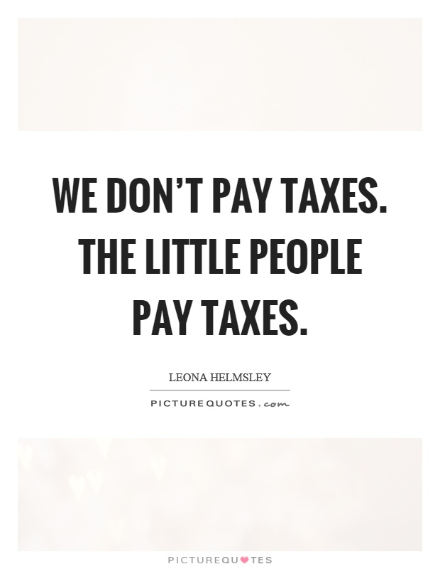 Image result for leona helmsley tax quote