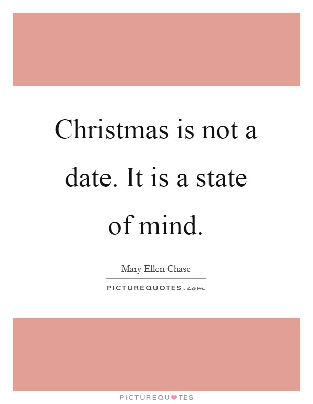 Christmas is not a date. It is a state of mind Picture Quote #1