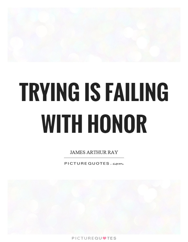 Trying is failing with honor Picture Quote #1