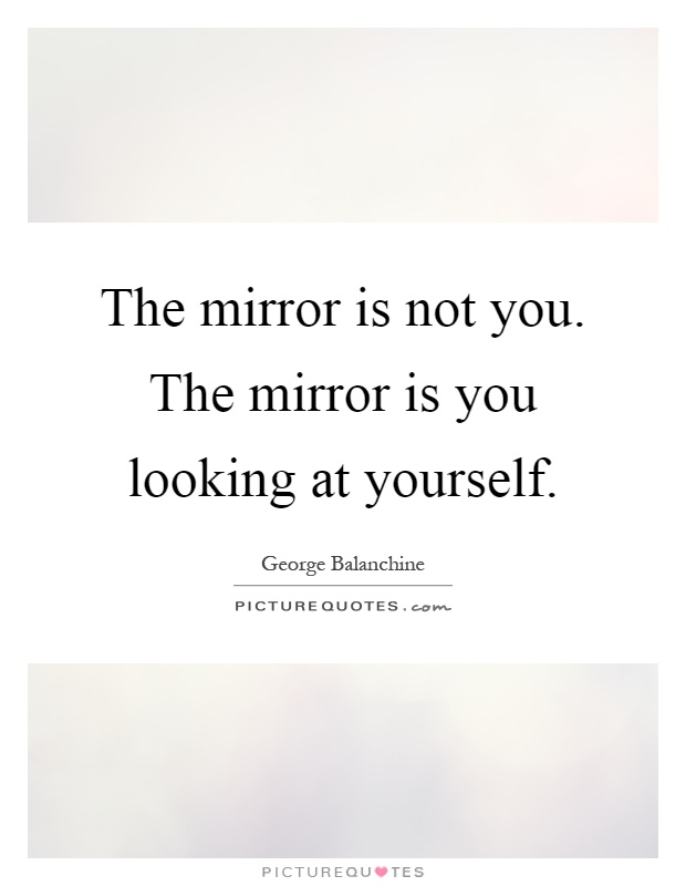 If you look into the mirror quote inspiring quotes and for Mirror quotes