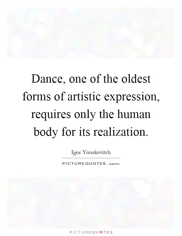 Dance, one of the oldest forms of artistic expression, requires only the human body for its realization Picture Quote #1