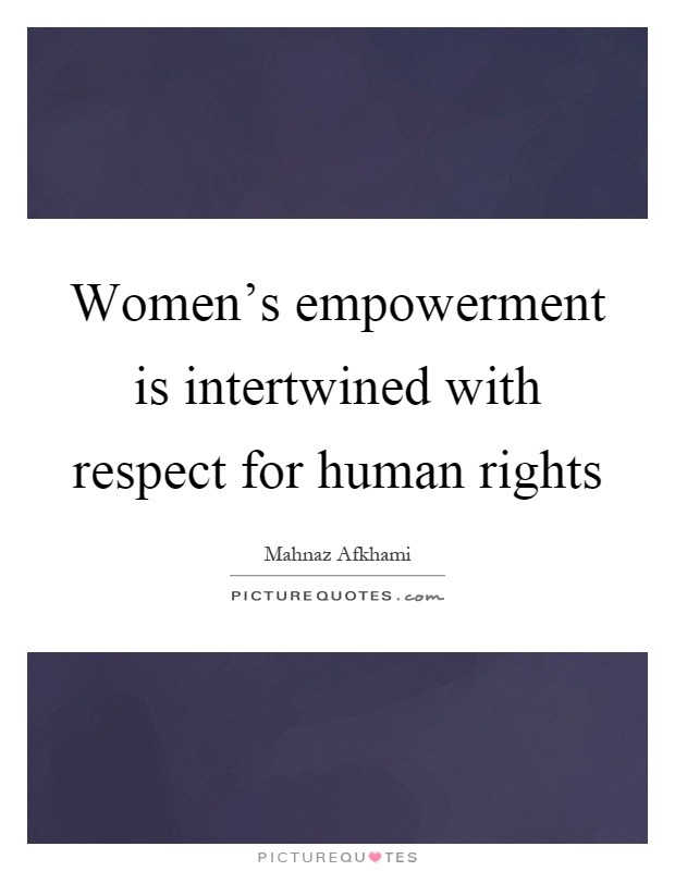 Women's empowerment is intertwined with respect for human rights Picture Quote #1
