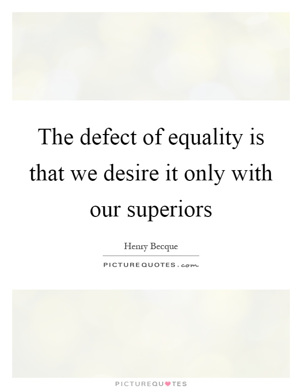 The defect of equality is that we desire it only with our superiors Picture Quote #1