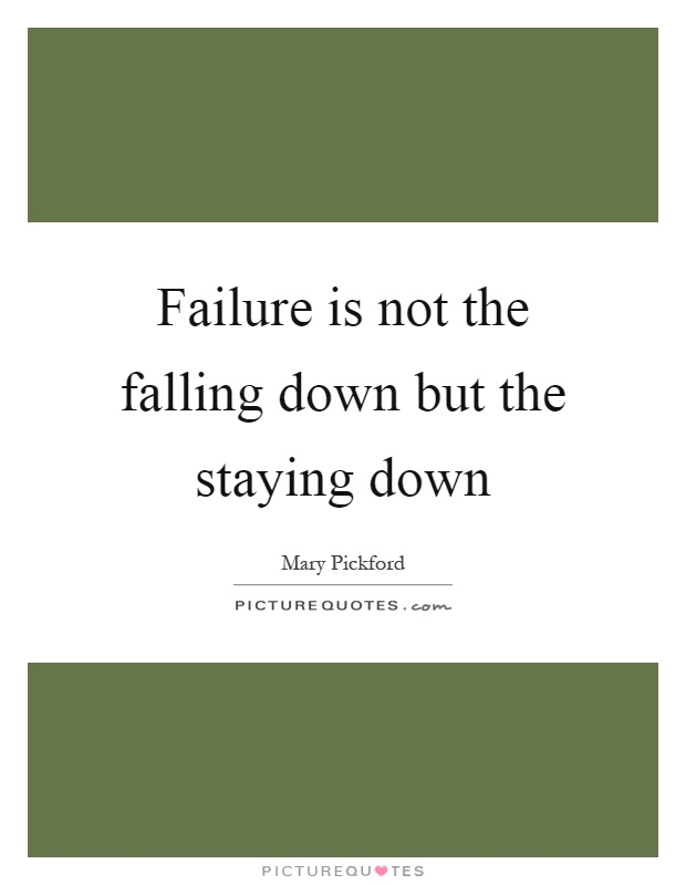 Failure is not the falling down but the staying down Picture Quote #1