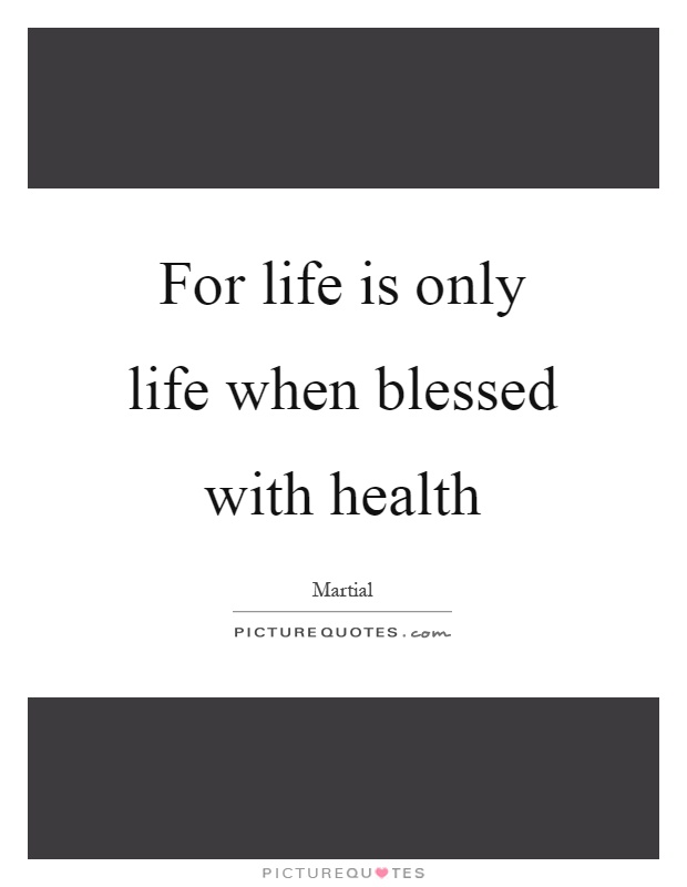 For life is only life when blessed with health Picture Quote #1