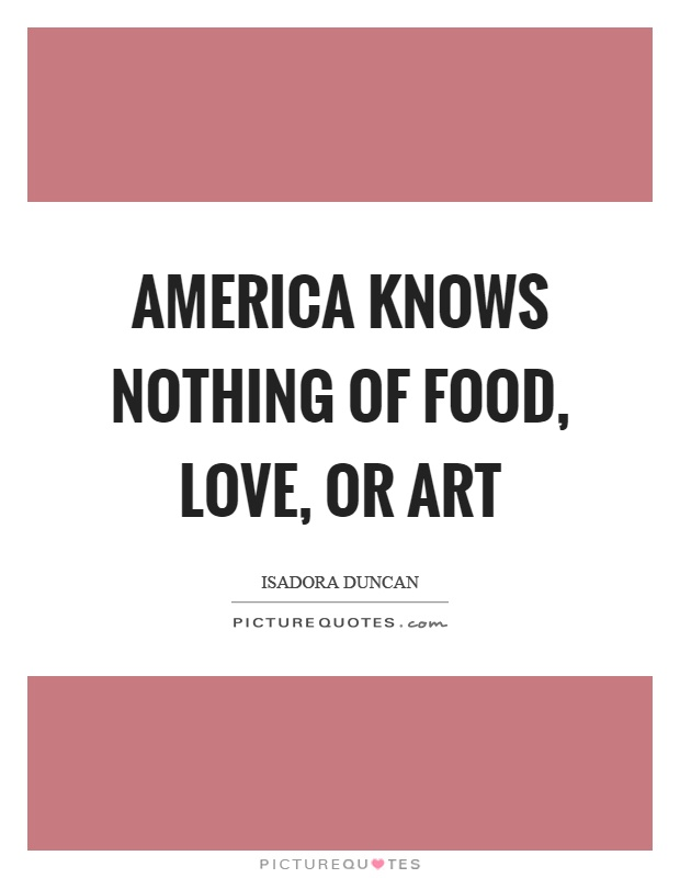 America knows nothing of food, love, or art Picture Quote #1