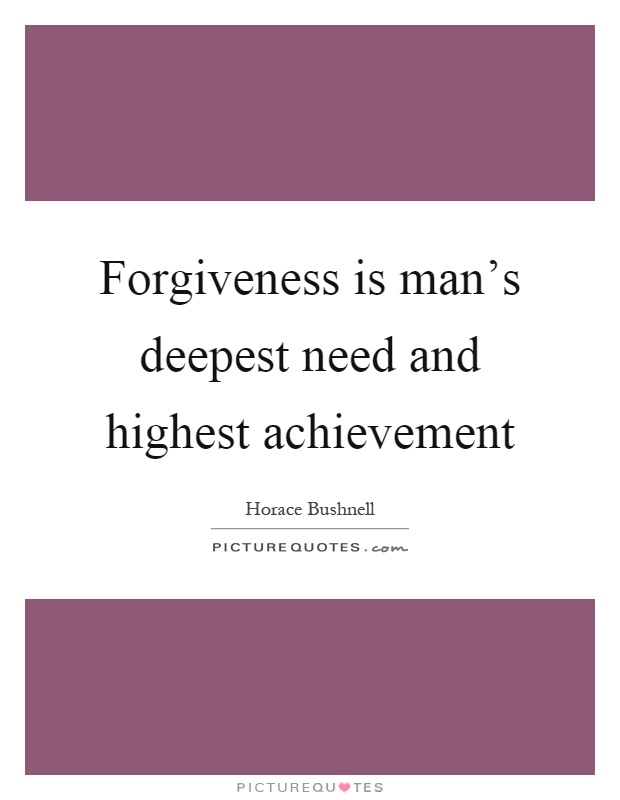 Forgiveness is man's deepest need and highest achievement Picture Quote #1