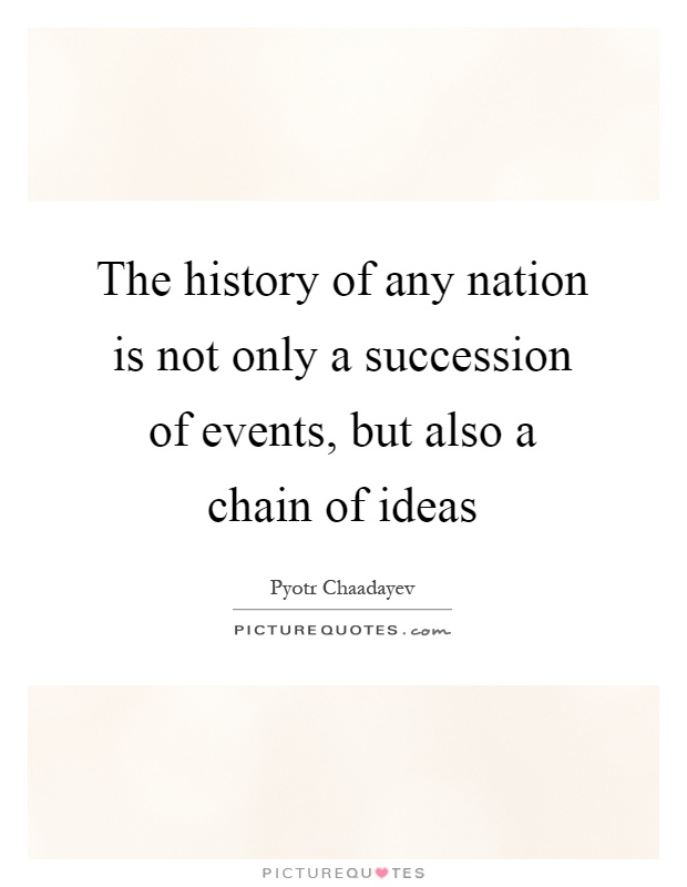 The history of any nation is not only a succession of events, but also a chain of ideas Picture Quote #1