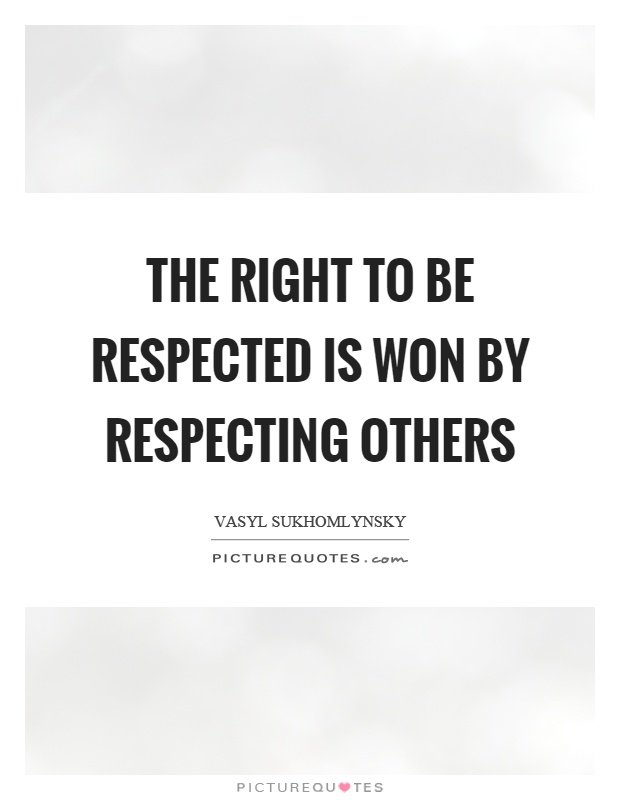 The right to be respected is won by respecting others Picture Quote #1