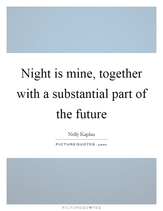 Night is mine, together with a substantial part of the future Picture Quote #1