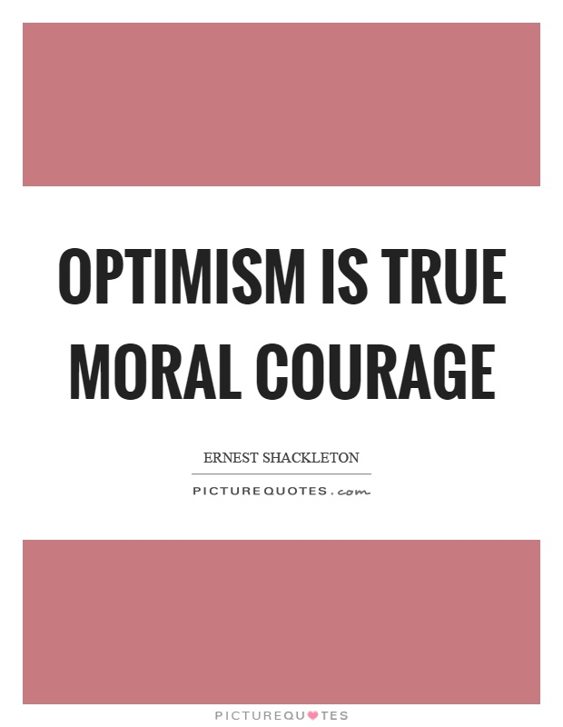 Optimism is true moral courage Picture Quote #1