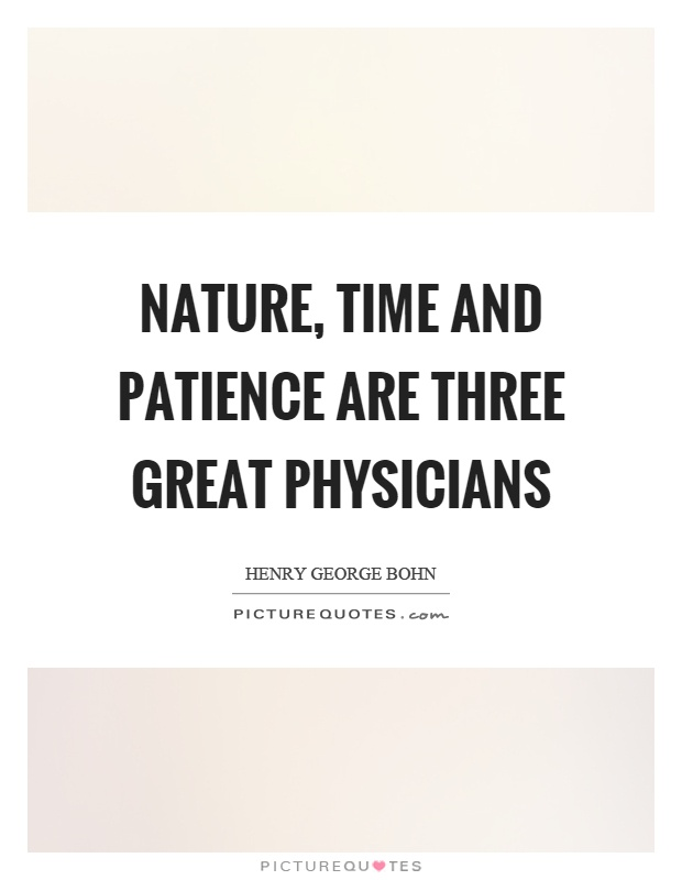 Nature, time and patience are three great physicians Picture Quote #1