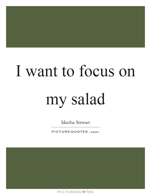 I want to focus on my salad Picture Quote #1