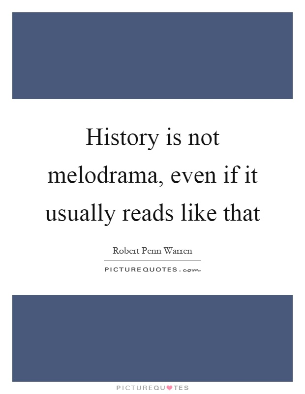 History is not melodrama, even if it usually reads like that Picture Quote #1