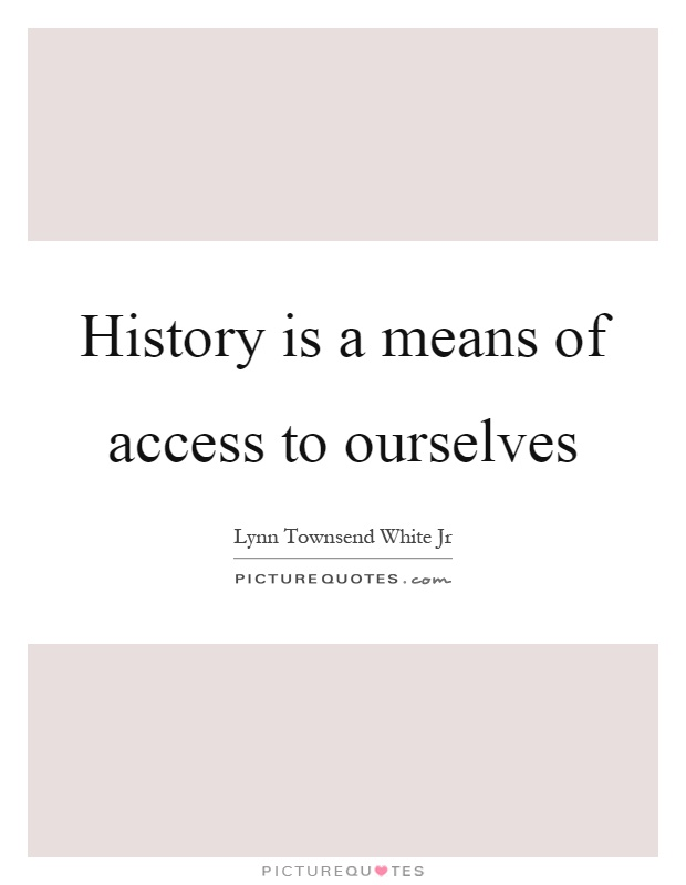 History is a means of access to ourselves Picture Quote #1