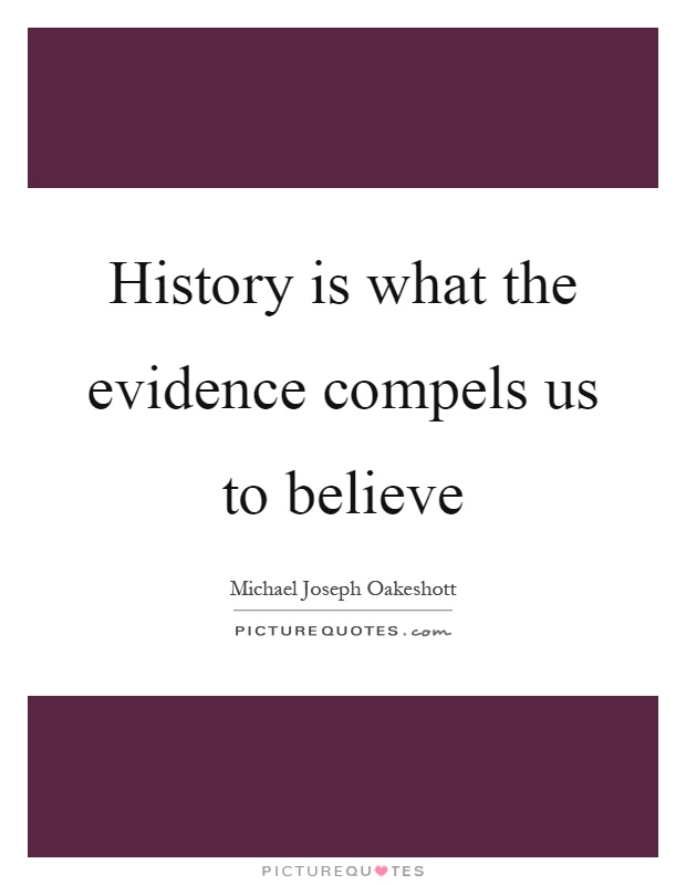 History is what the evidence compels us to believe Picture Quote #1