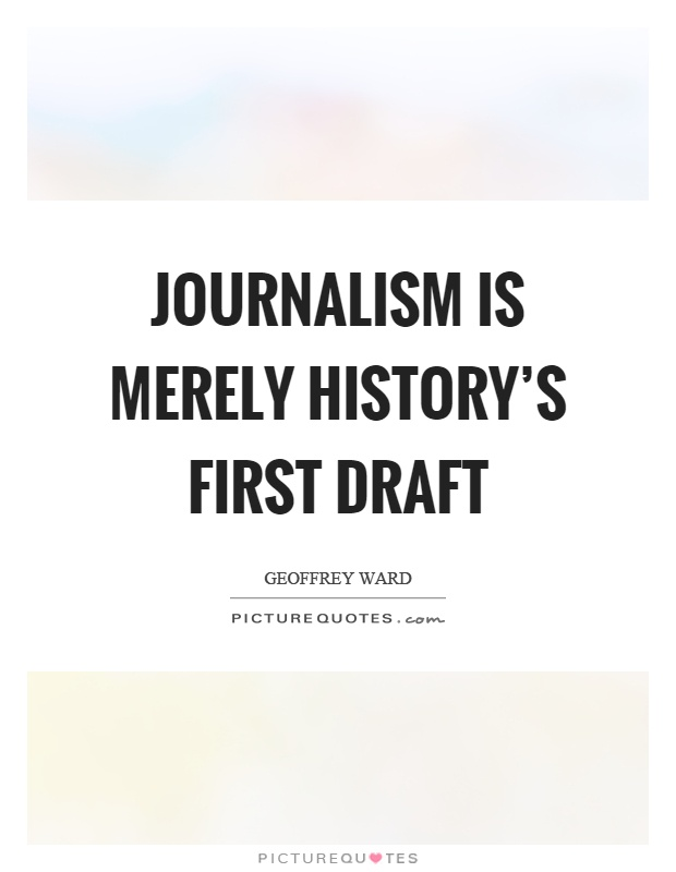 Journalism is merely history's first draft Picture Quote #1