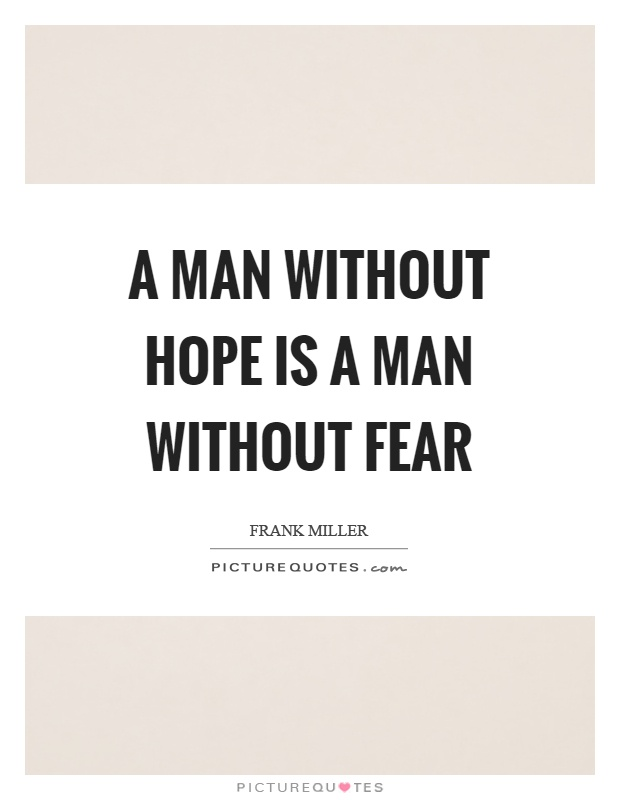 A man without hope is a man without fear Picture Quote #1