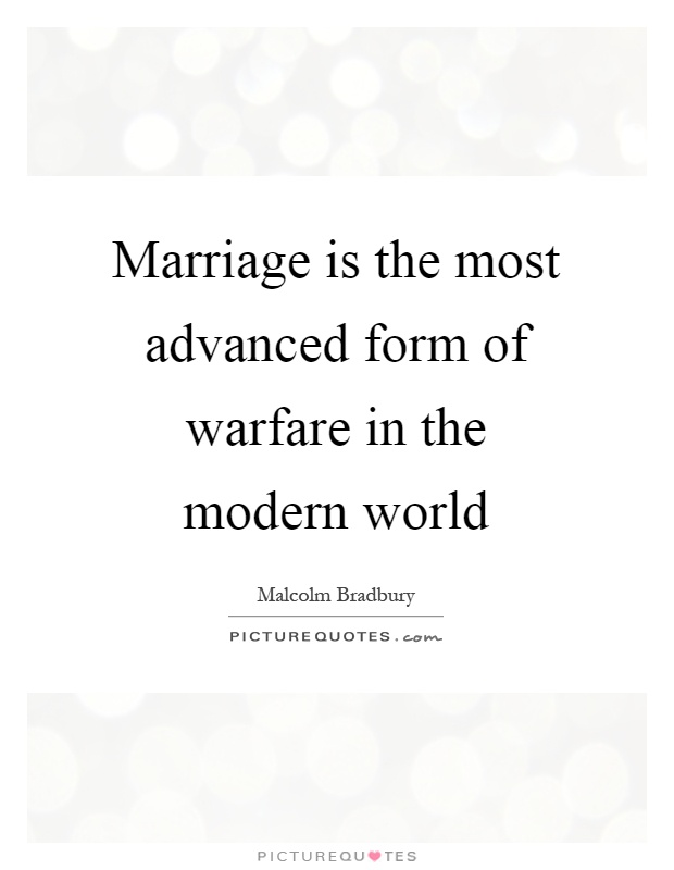 Marriage is the most advanced form of warfare in the modern world Picture Quote #1
