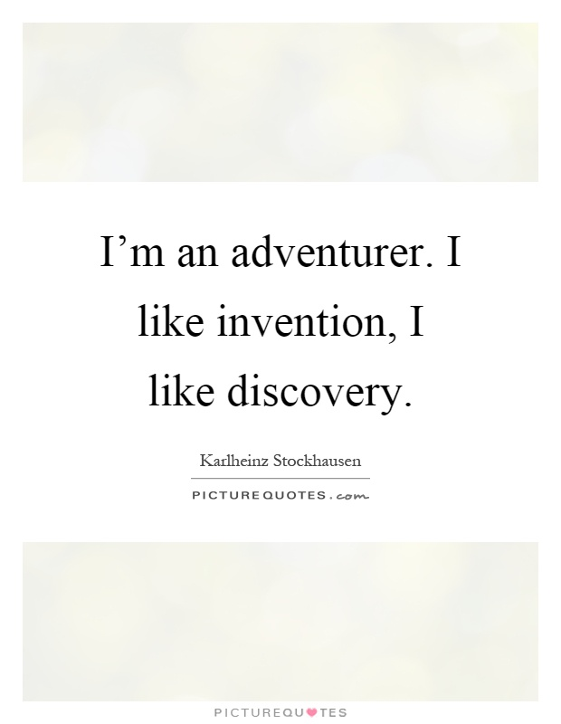I'm an adventurer. I like invention, I like discovery Picture Quote #1