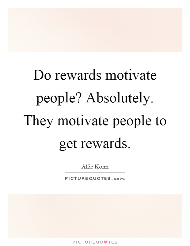 Do rewards motivate people? Absolutely. They motivate people to get rewards Picture Quote #1